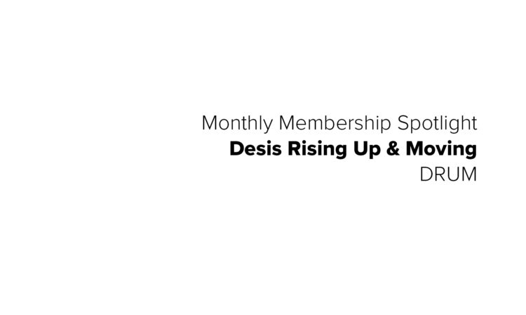 Membership Spotlight – Desis Rising up and Moving